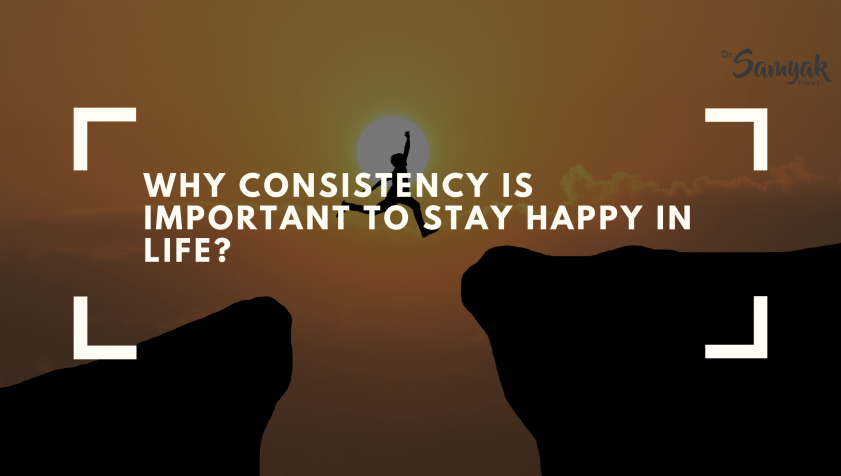 Why Consistency Is Important To Stay Happy In Life